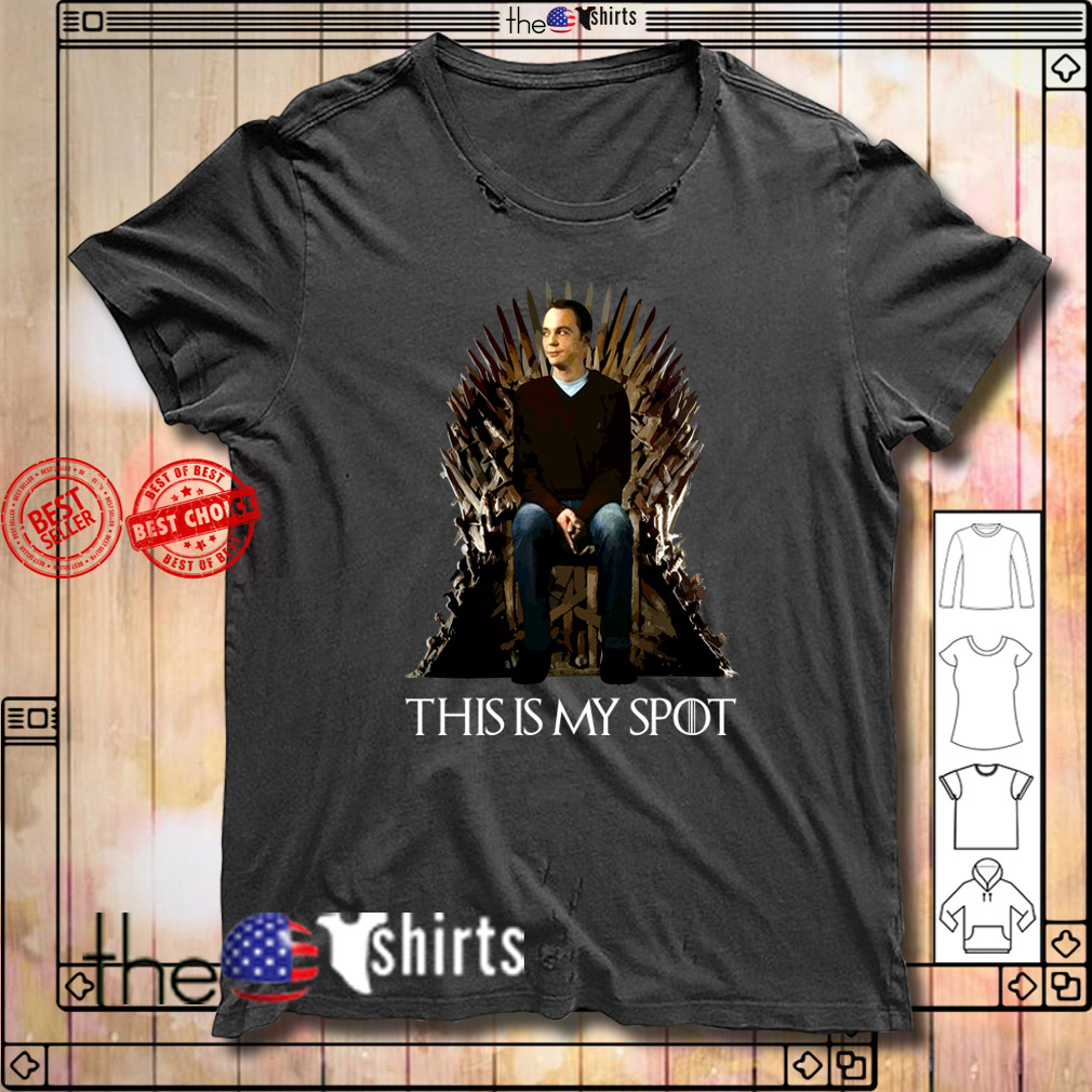 The Big Bang Theory Sheldon Cooper Game of Thrones this is my spot shirt