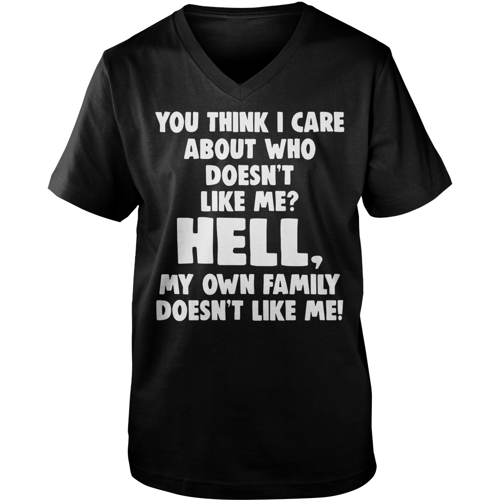 You think I care about who doesn't like hell my own family Guy V-Neck
