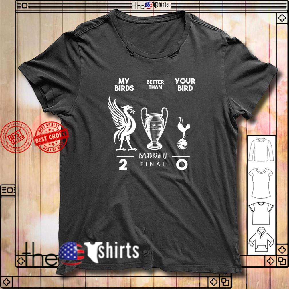 Tottenham Hotspur my birds better than your bird Liverpool Madrid 19 final shirt