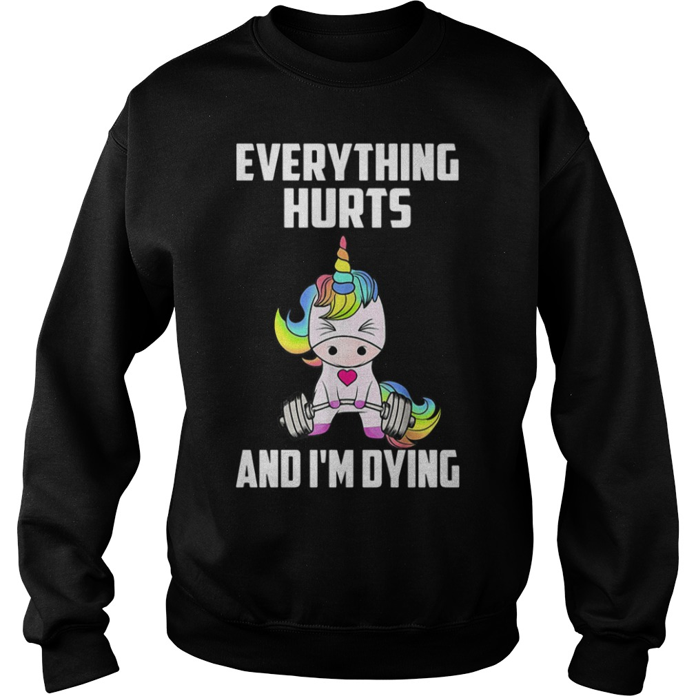 Unicorn Gym everything hurts and I'm dying Sweater