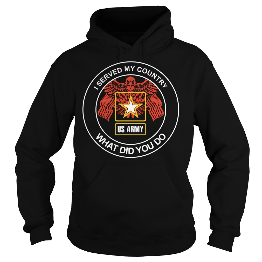 United States Army I served my country what did you do Hoodie