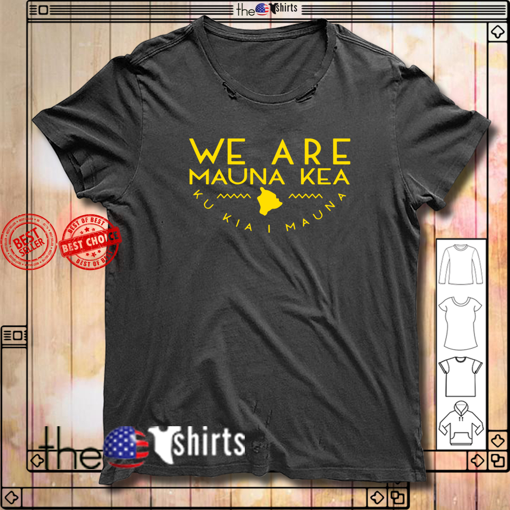 We are Mauna Kea shirt