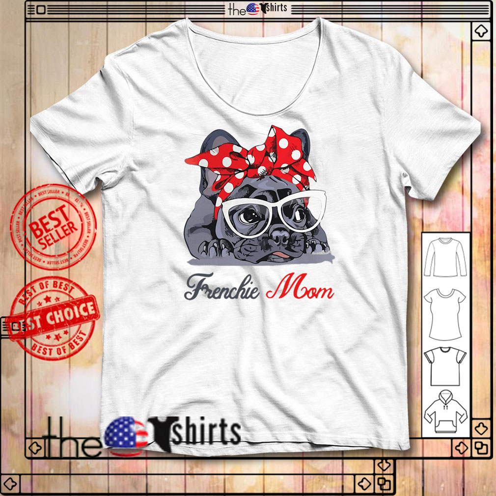 French Bulldog wearing red bandana and glasses Frenchie mom shirt