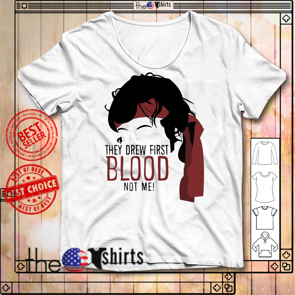 They drew first blood not me shirt