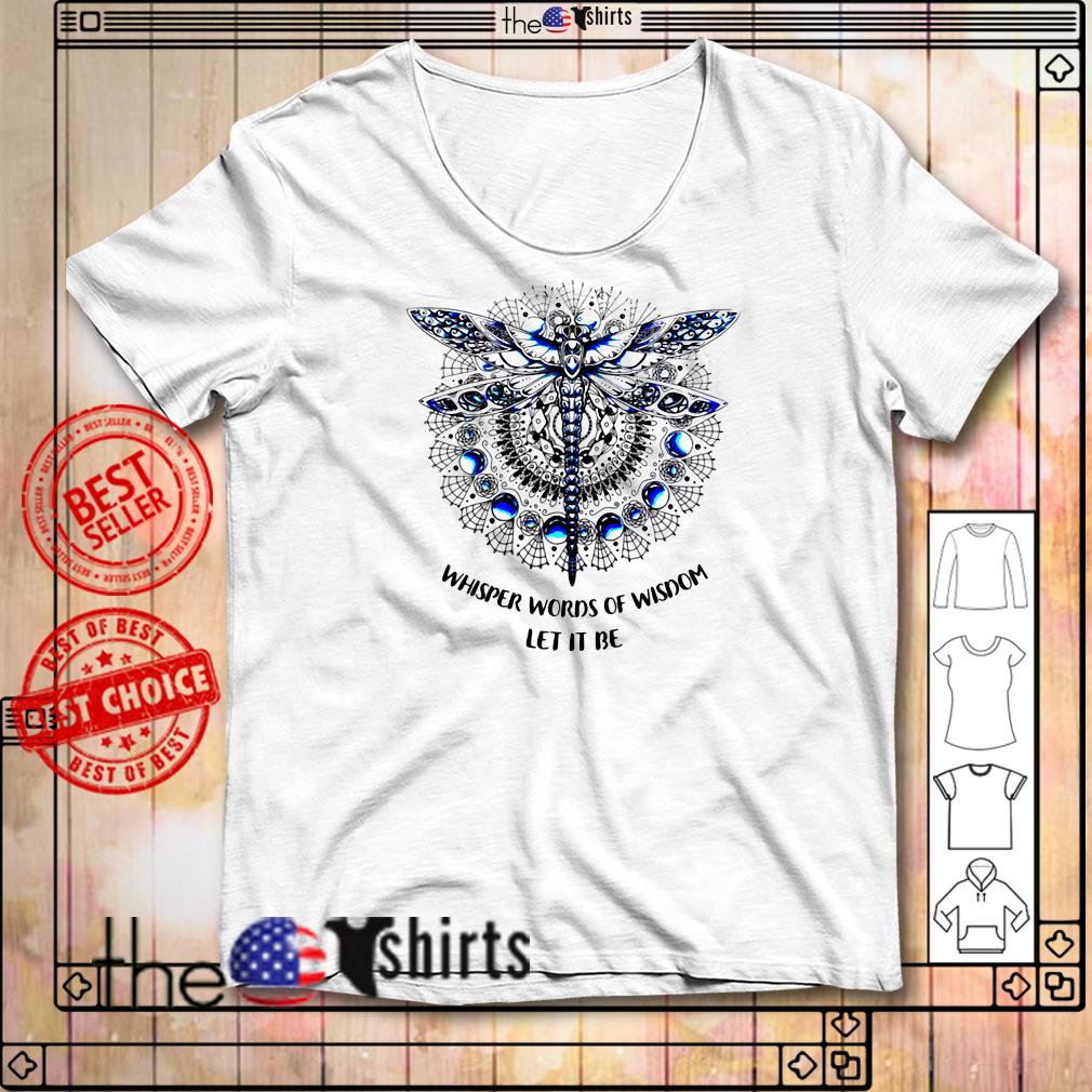 Dragonfly Mandala whisper words of wisdom let it be shirt