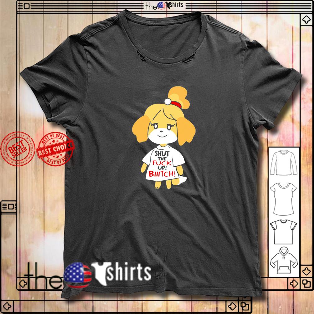 Isabelle shut the fuck up bitch shirt
