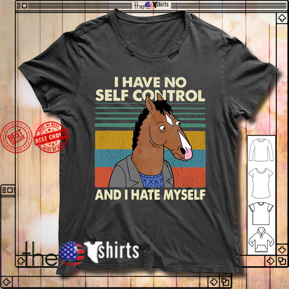 BoJack Horseman I have no self control and I hate myself shirt