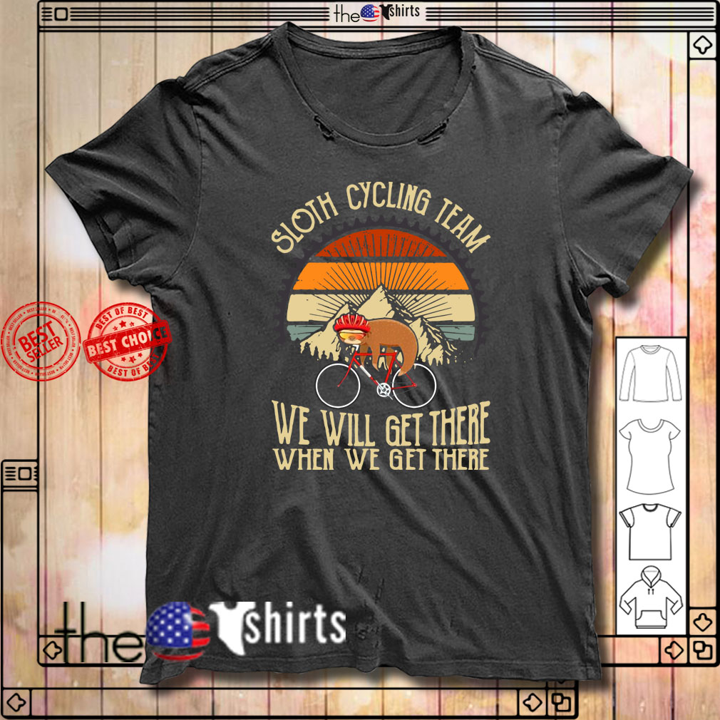Sloth cycling team we will get there when we get there sunset shirt