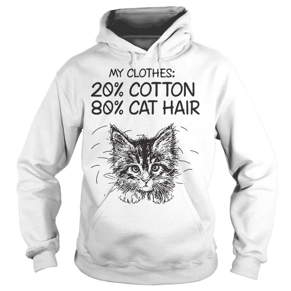 My clothes 20% cotton 80& cat hair Hoodie