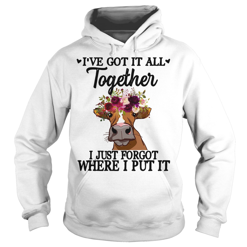 Cow flower I've got it all together I just forgot where I put it Hoodie