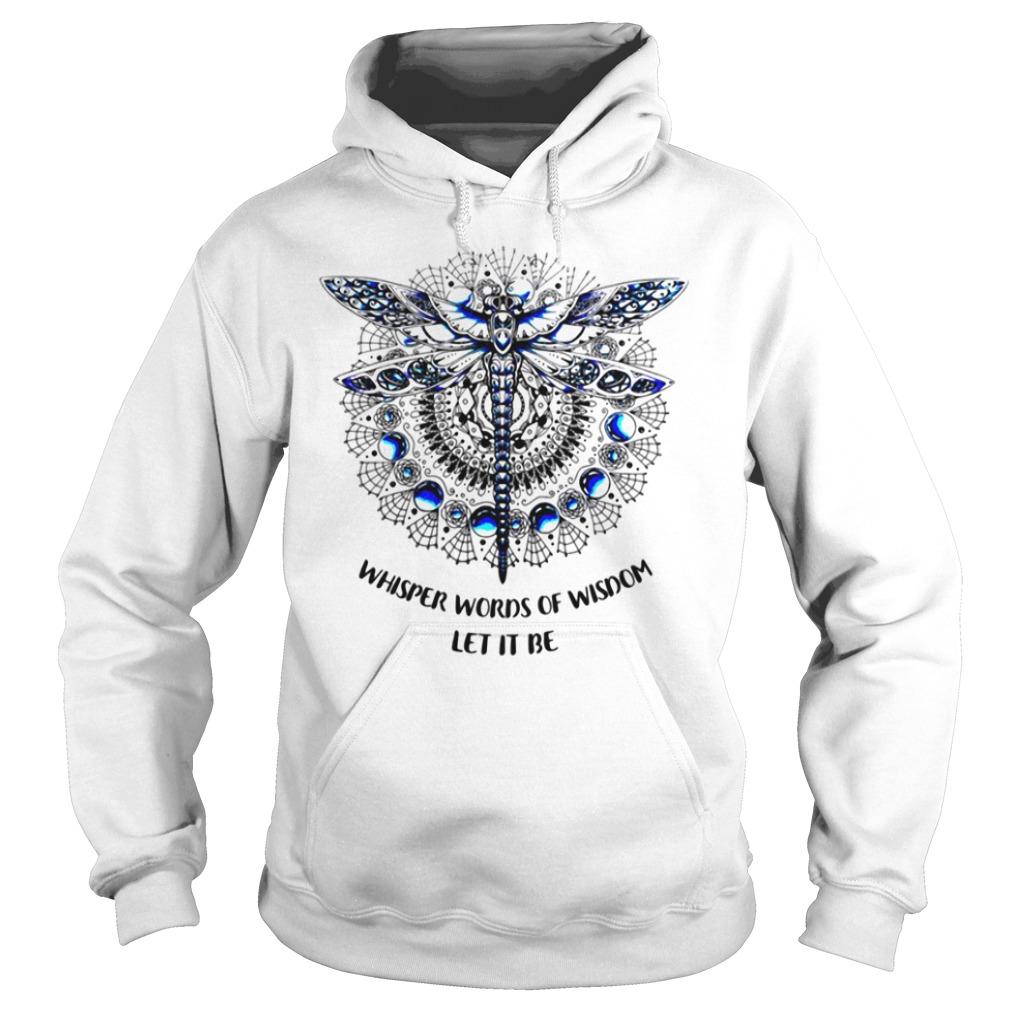 Dragonfly Mandala whisper words of wisdom let it be Hoodie