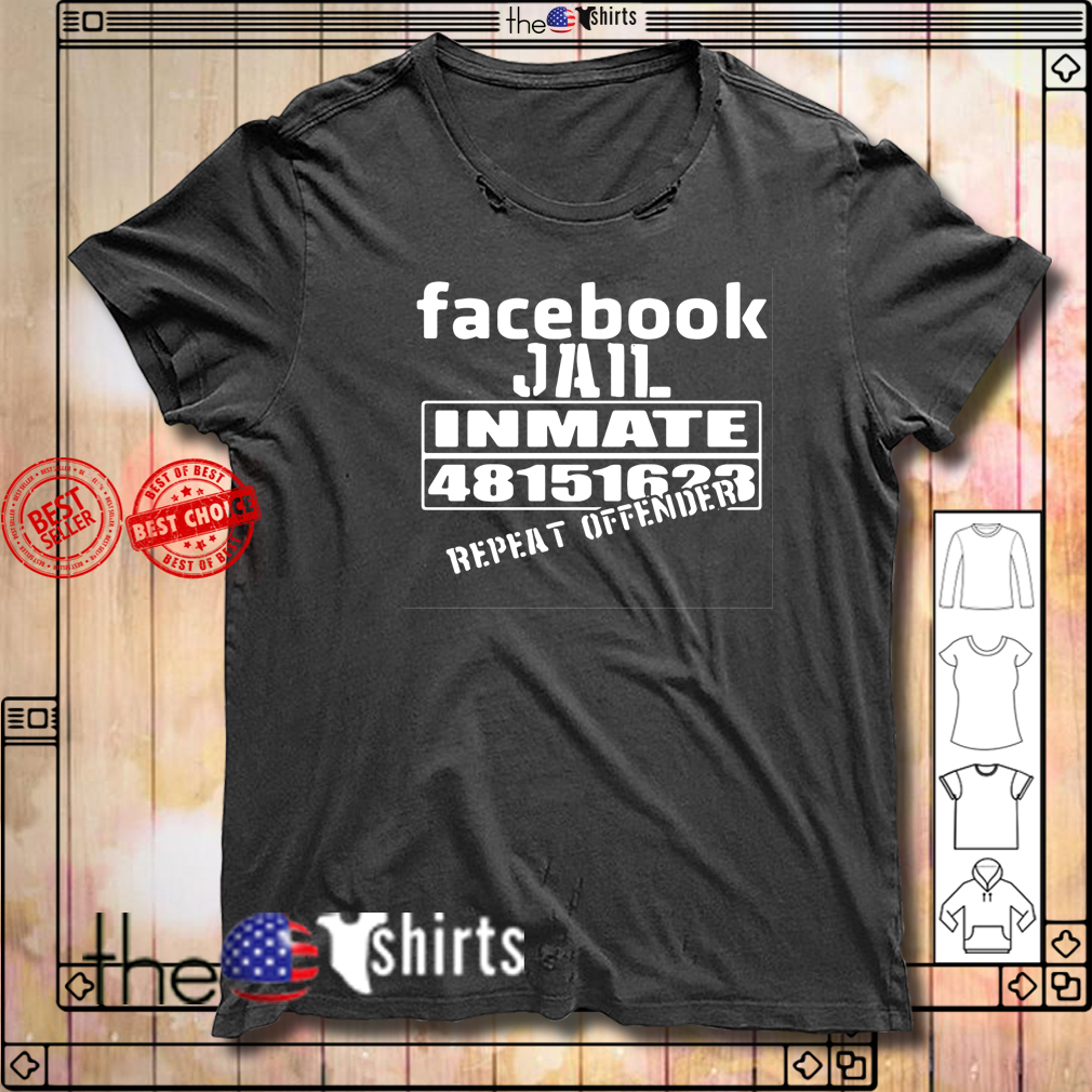Facebook Jail inmate 48151623 repeat offender shirt