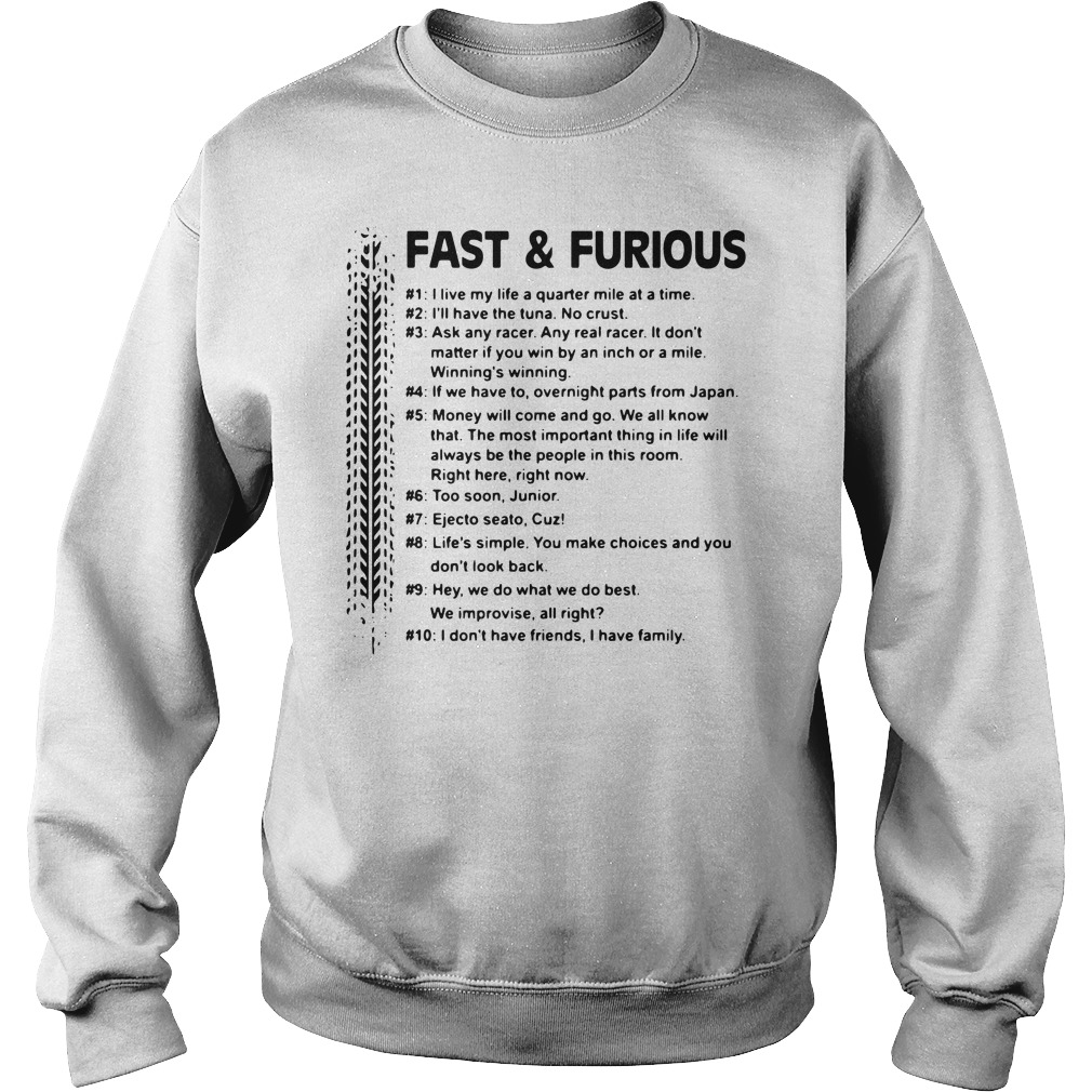 Fast and Furious I live my life a quarter mile at a time I'll have the tuna Sweater