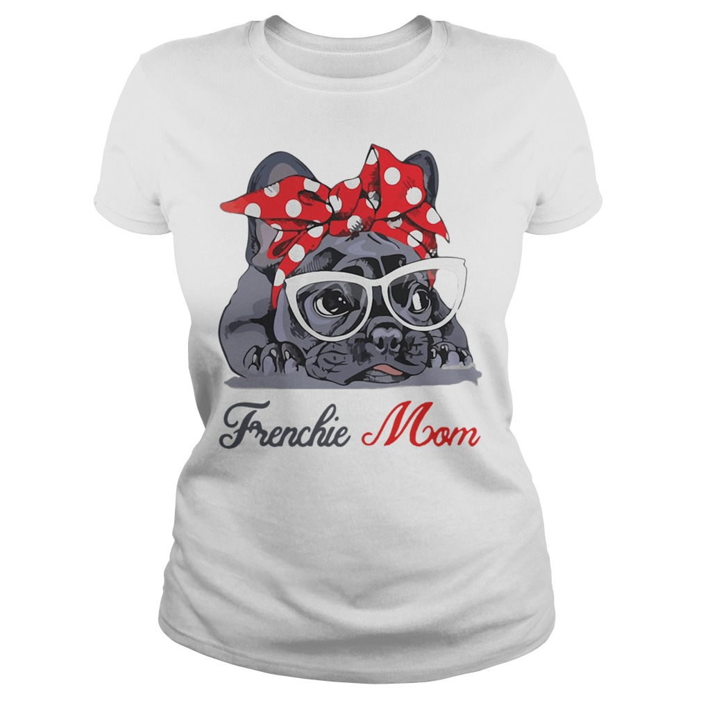 French Bulldog wearing red bandana and glasses Frenchie mom Ladies Tee