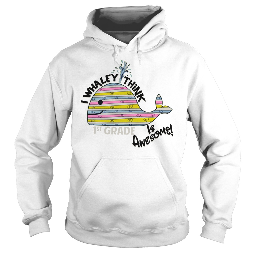 I whaley think is awesome 1st grade Hoodie