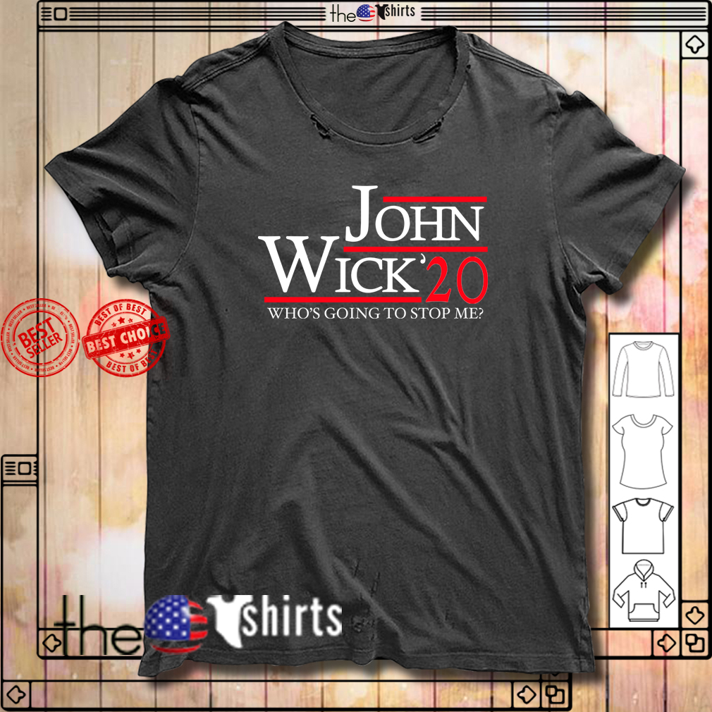 John Wick 20 who's going to stop me shirt