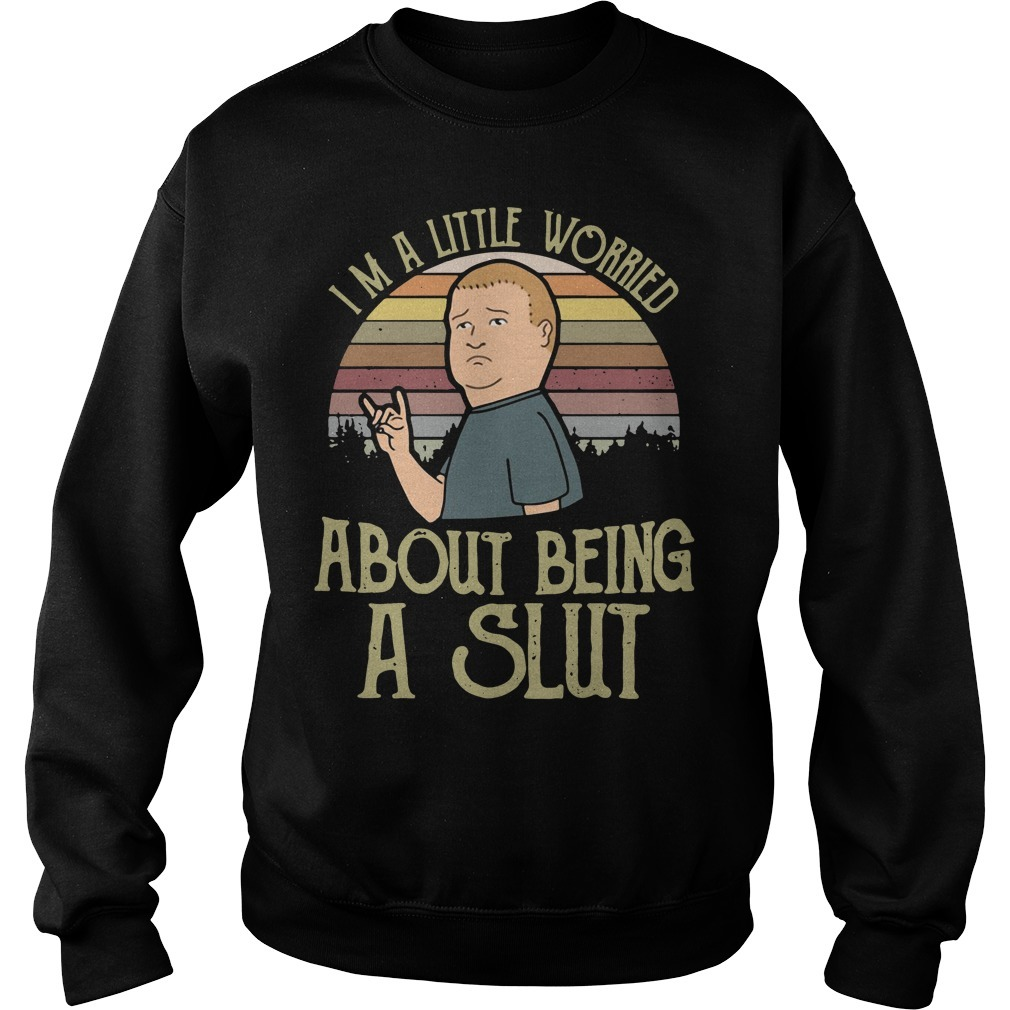 King of The Hill Bobby I'm a little worried about being a slut Sweater
