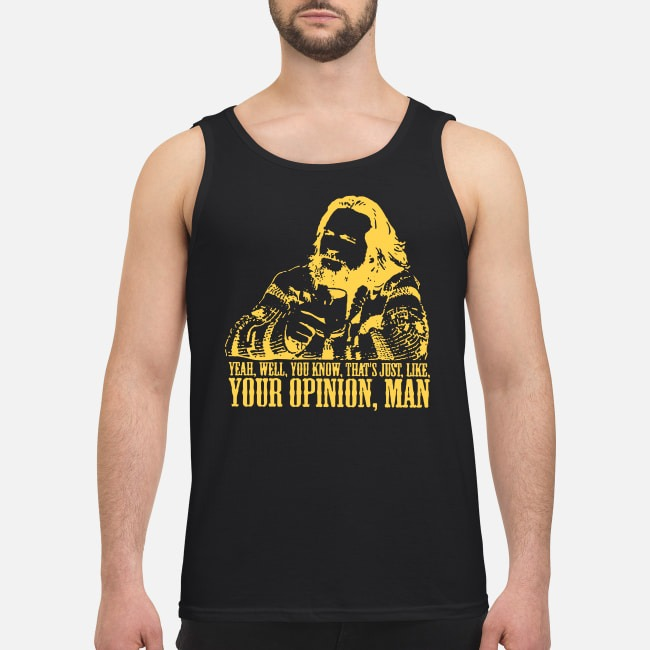 Lebowski yeah well that's just like your opinion man Tank top