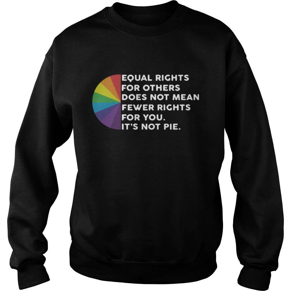 LGBT Equal rights for others does not mean fewer rights for you It's not pie Sweater