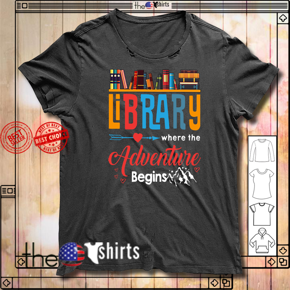 Library where the adventure begins shirt