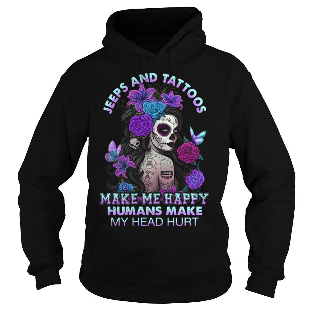 Tattoos girl Jeeps and tattoos make me happy humans make my head hurt shirt