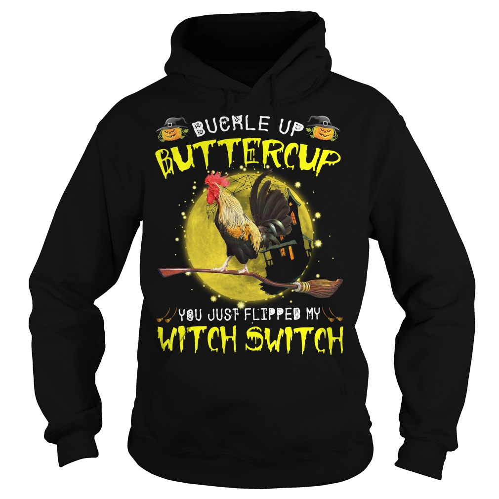 Rooster chicken buckle up buttercup you just flipped my witch switch Halloween shirt