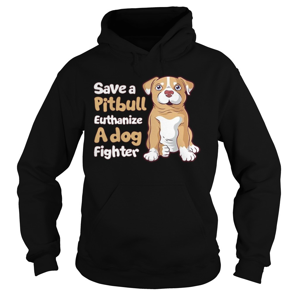 Save a pitbull euthanize a dog fighter Hoodie