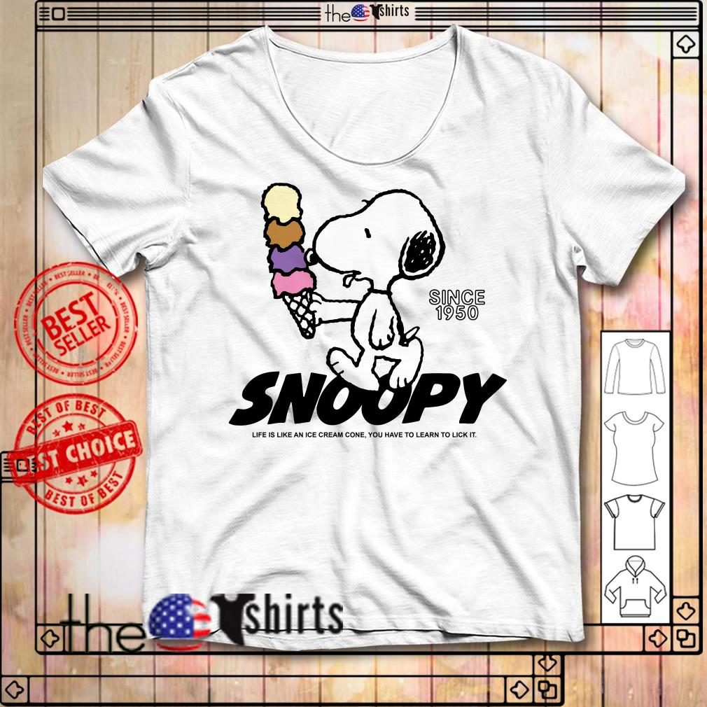 Since 1950 Snoopy life is like an ice cream cone you have to learn to lick it shirt