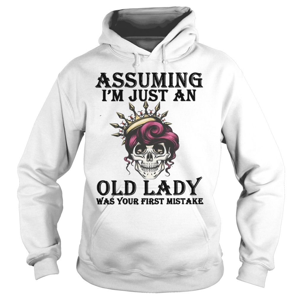 Skull assuming I'm just an old lady was your first mistake Hoodie