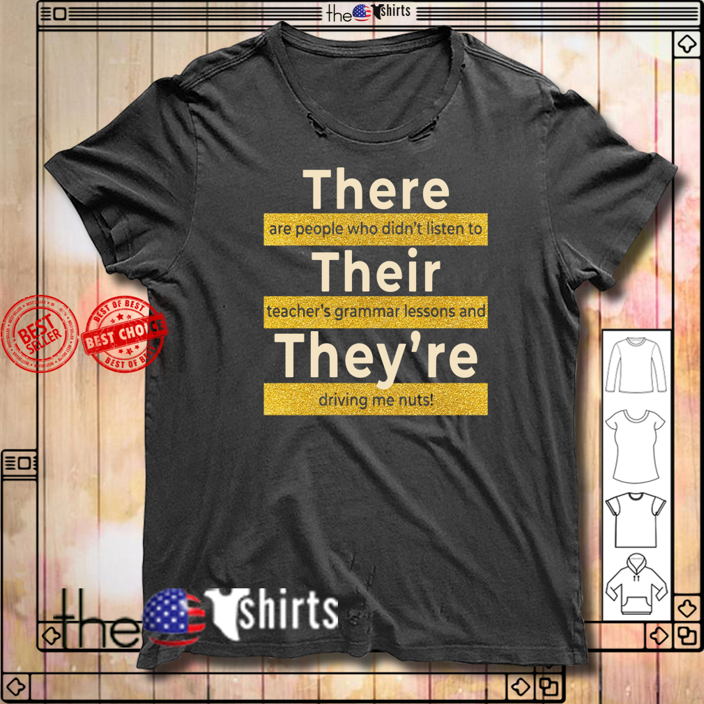 Teacher there are people who didn't listen to their teacher's grammar lessons shirt