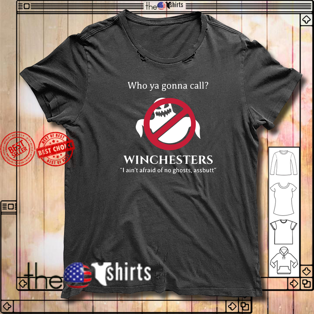 Who ya gonna call Winchesters I ain't of no ghosts Assbutt shirt