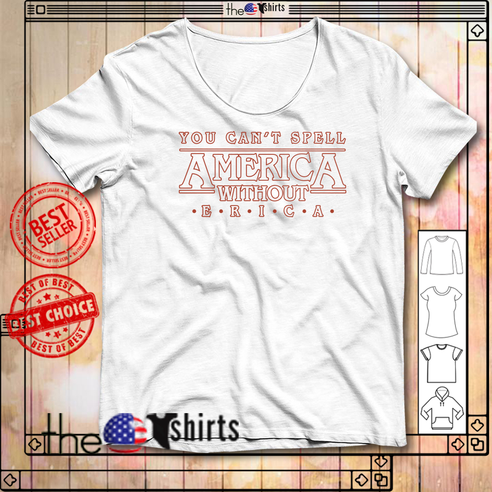 You can't spell America without Erica Stranger Things shirt