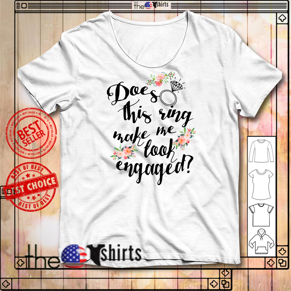 Does this ring make me took engaged shirt