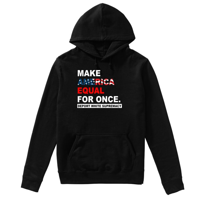 4th Of July independence day make America equal for once deport white Hoodie