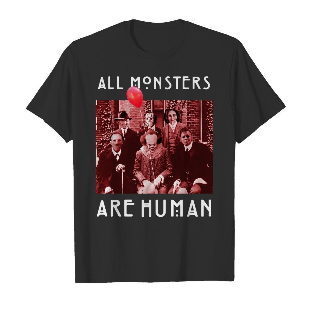 All monsters are human horror movies character shirt