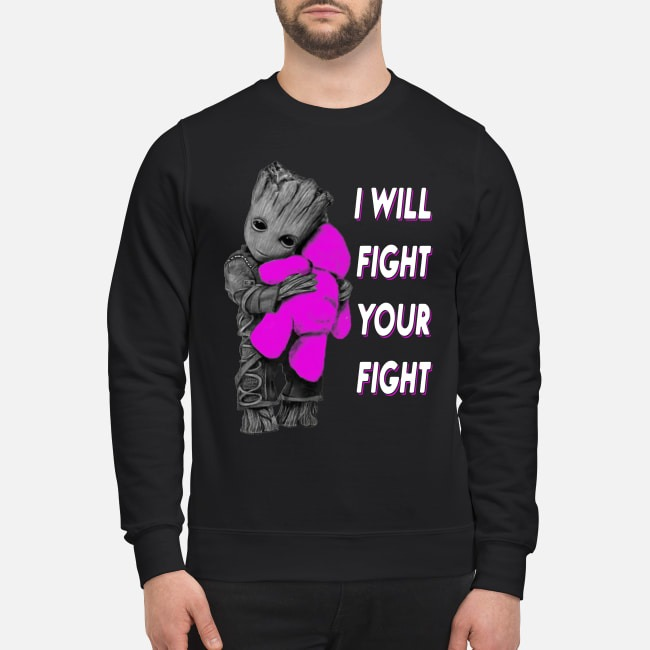 Baby Groot hugs Teddy bear I will fight your fight Sweater