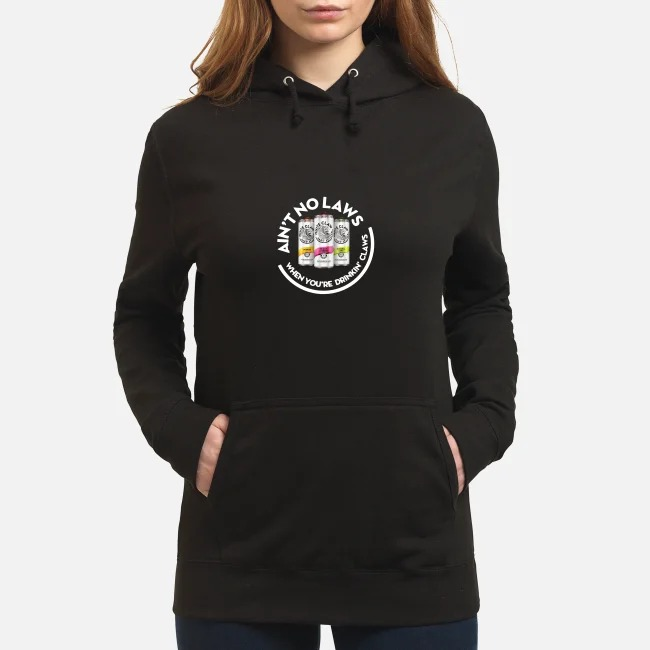 Beer Ain't No Laws When You're Drinkin' Claws Hoodie