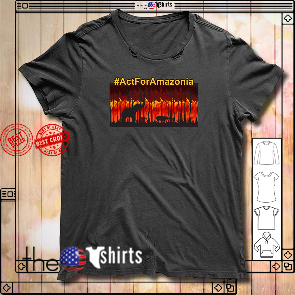 Burn forest #Actforamazonia shirt
