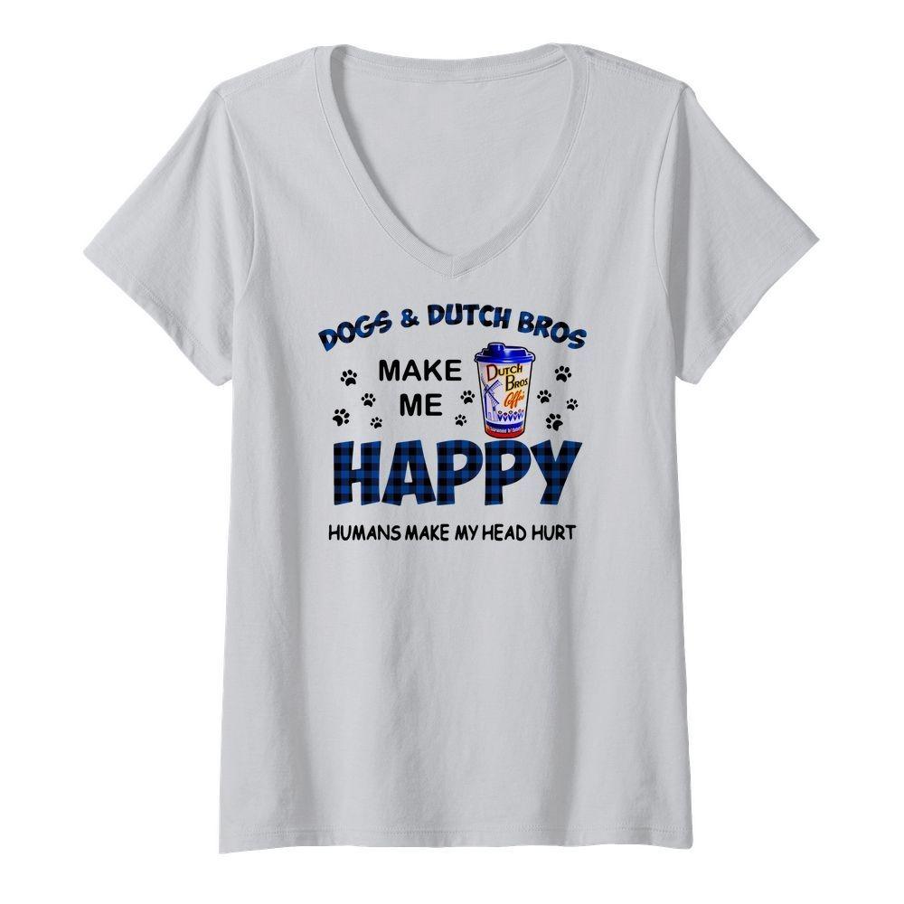 Dogs and Dutch Bros make me happy humans make my head hurt V-neck T-shirt