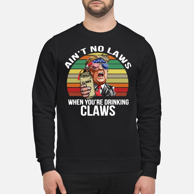 Donald Trump ain't no laws when you're drinking claws vintage Sweater