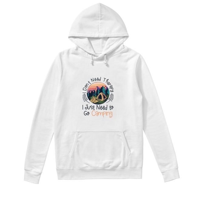 Don't Need Therapy I Just Need To Go Camping Sunset Hoodie