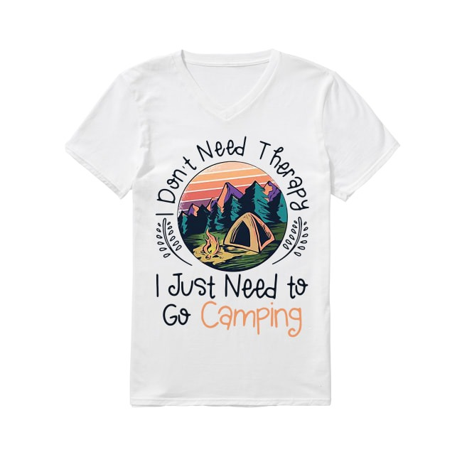 Don't Need Therapy I Just Need To Go Camping Sunset V-neck T-shirt