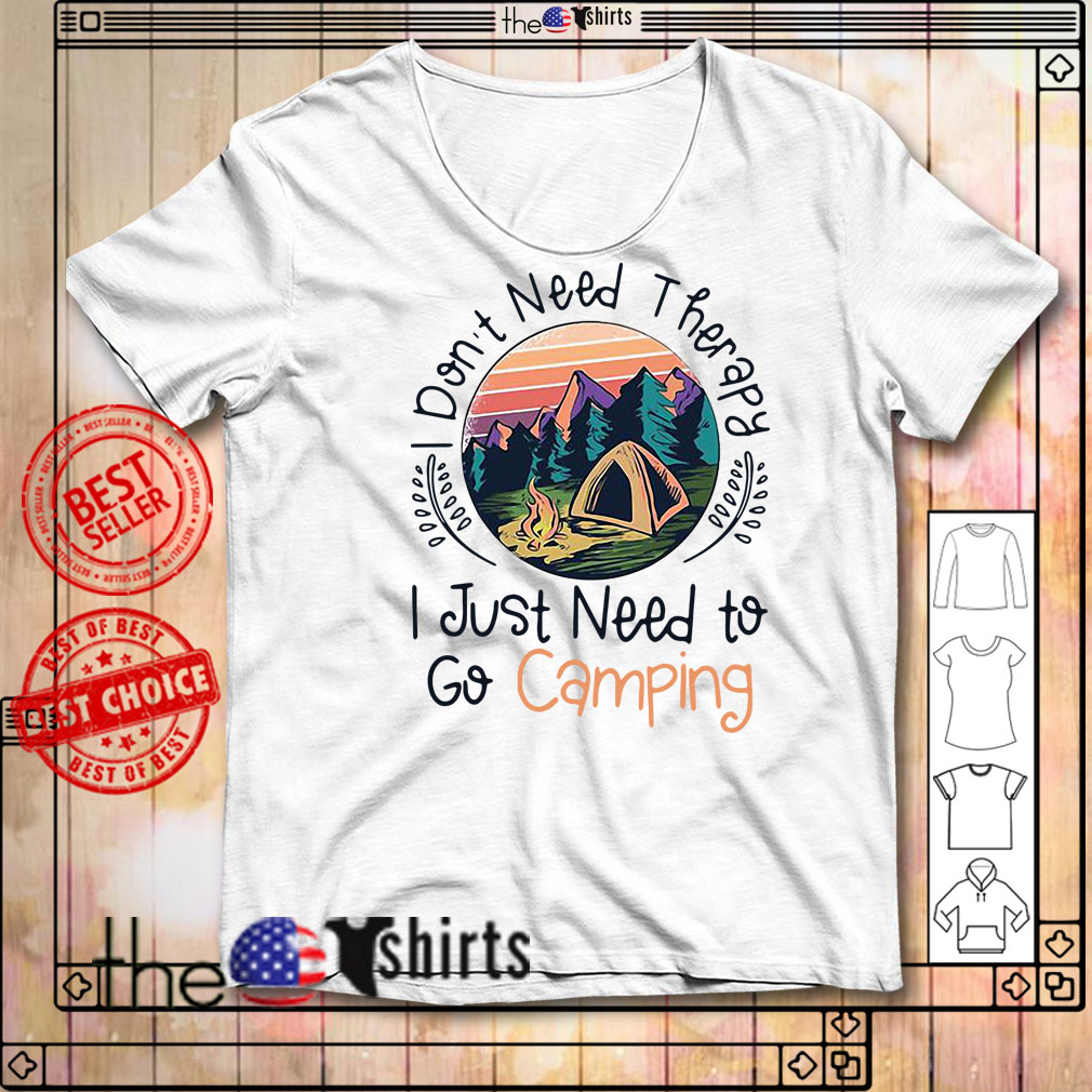 Don't Need Therapy I Just Need To Go Camping Sunset shirt