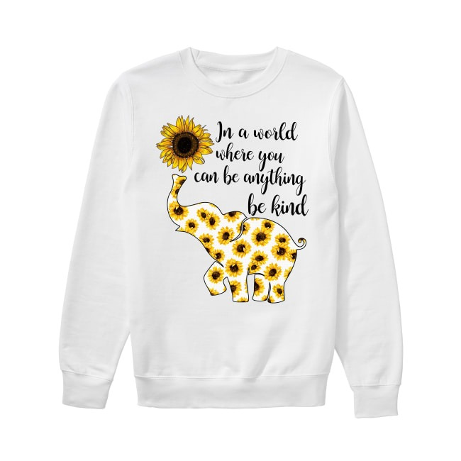 Elephant sunflower in a world where you can be anything be kind Sweater