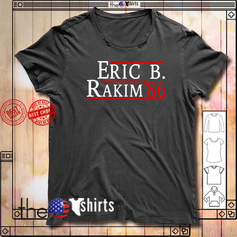 Eric B Rakim 86 for president shirt
