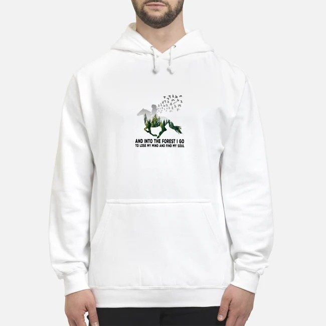 Girl riding horse into the forest I go to lose my mind and find my soul Hoodie