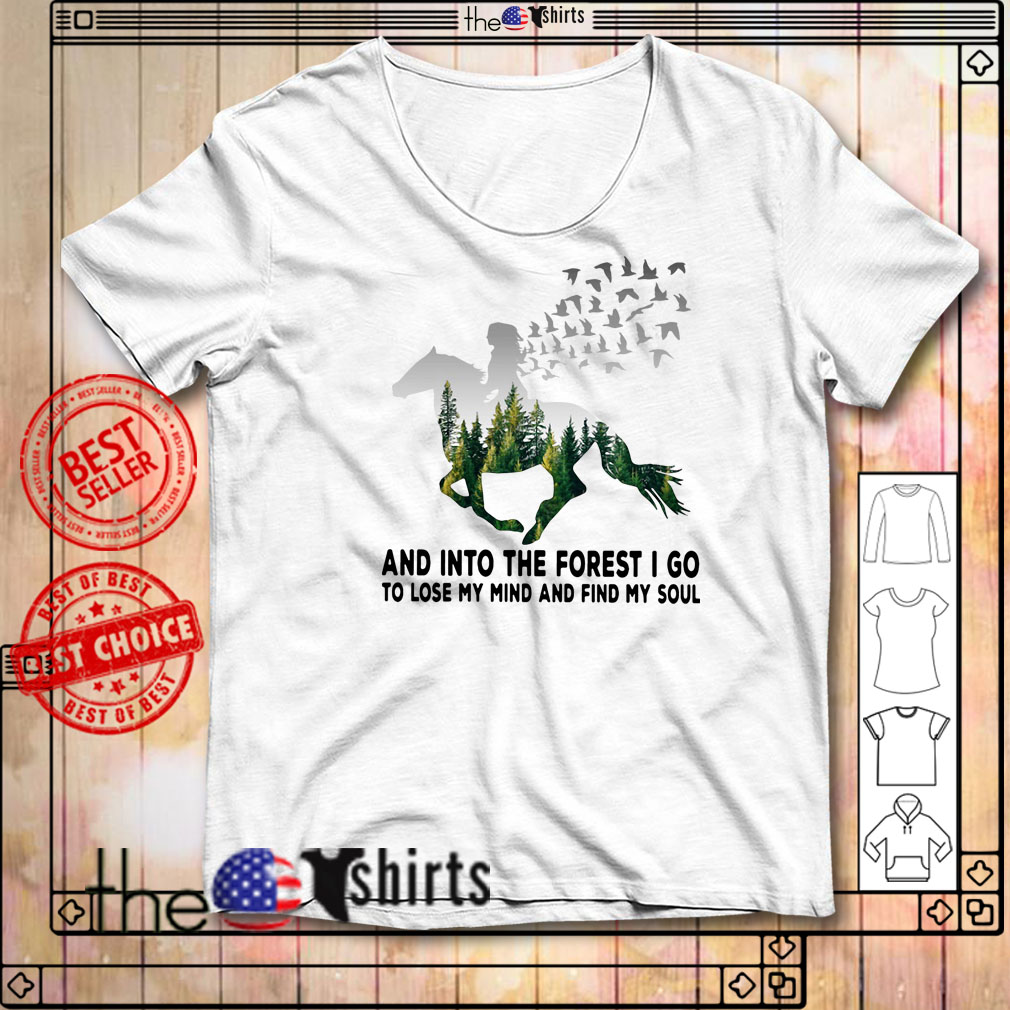 Girl riding horse into the forest I go to lose my mind and find my soul shirt
