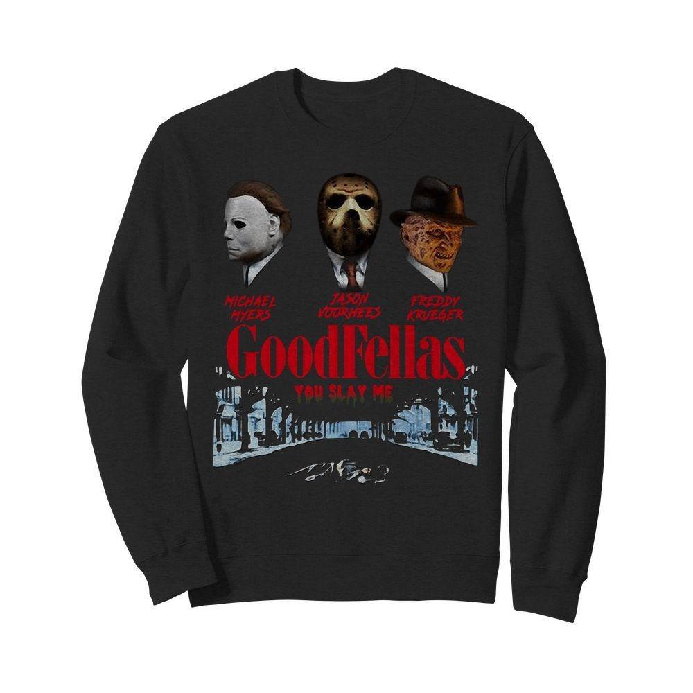 Goodfellas you slay me Michael Myers Jason Voorhees Freddy Krueger Sweater