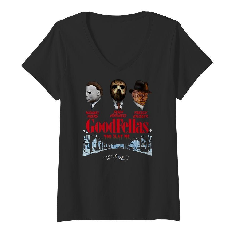 Goodfellas you slay me Michael Myers Jason Voorhees Freddy Krueger V-neck T-shirt