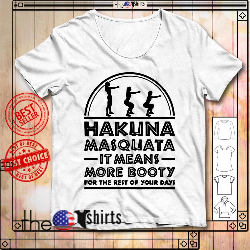 Hakuna Masquata it means more booty for the rest of your days shirt